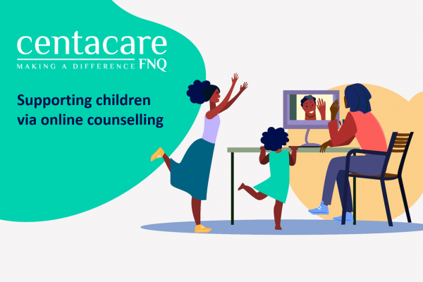 Centacare FNQ: Supporting Children with Counselling Online